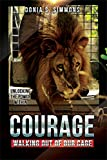 Courage: Walking out our Cage: Unlocking the Power Within (English Edition)