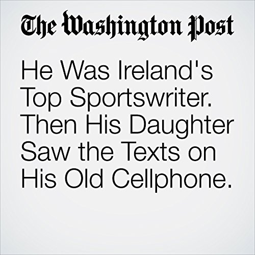 He Was Ireland's Top Sportswriter. Then His Daughter Saw the Texts on His Old Cellphone. copertina
