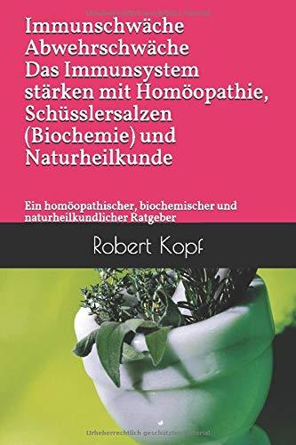 Immunschwäche Abwehrschwäche Das Immunsystem stärken mit Homöopathie, Schüsslersalzen (Biochemie) und Naturheilkunde: Ein homöopathischer, biochemischer und naturheilkundlicher Ratgeber