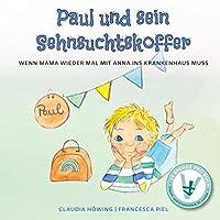 Paul und sein Sehnsuchtskoffer: Wenn Mama wieder mal mit Anna ins Krankenhaus muss