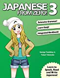 Japanese From Zero! 3: Continue Mastering the Japanese Language with Integrated Workbook: Volume 3: Proven Techniques to Learn Japanese for Students and Professionals - Mr George Trombley