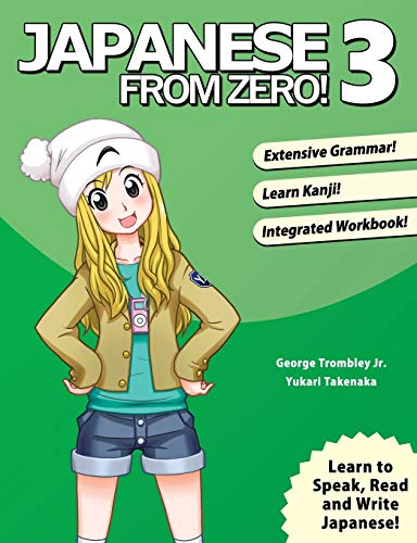 Japanese From Zero! 3: Continue Mastering the Japanese Language with Integrated Workbook: Volume 3: Proven Techniques to Learn Japanese for Students and Professionals