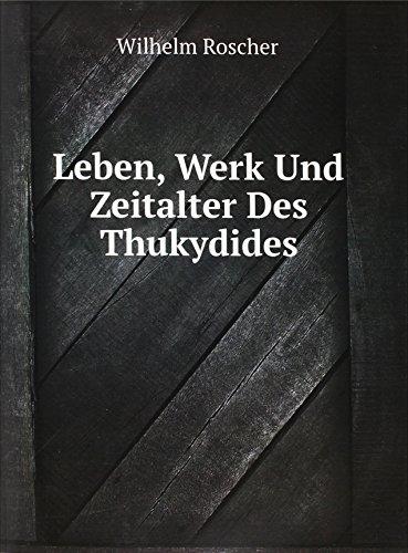 Leben, Werk Und Zeitalter Des Thukydides (German Edition)