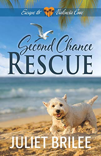 Second Chance Rescue: Tender Hearts Get a Second Chance at South Paws Dog Rescue (Escape to Valencia Cove Book 2) by [Juliet Brilee]