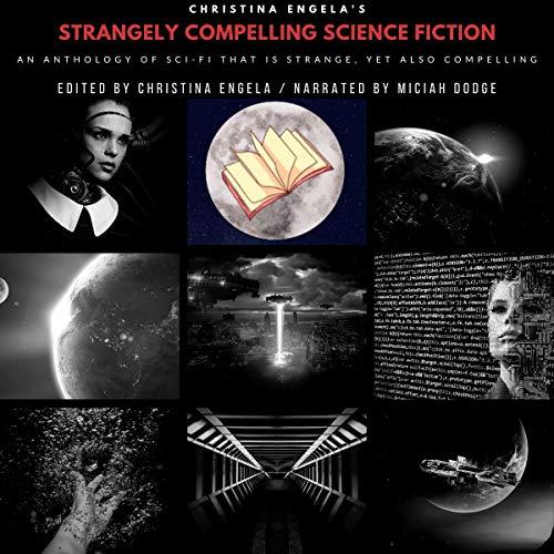 Christina Engela's Strangely Compelling Science Fiction Anthology, Book 1 Audiobook By Christina Engela, Thomas M. Malafarina, Major Roxbrough, H. G. Emert cover art