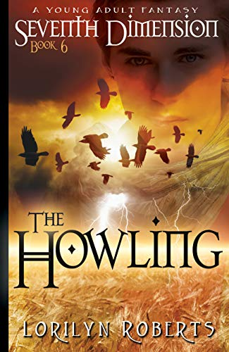 Seventh Dimension - The Howling: A Young Adult Christian Fantasy (Seventh Dimension Series Book 6) (English Edition)