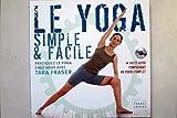 Le yoga simple et facile - Pratiquez le yoga chez vous avec Tara fraser + CD audio
