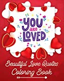 You Are Loved Beautiful Love Quotes Coloring Book: An Adult Coloring Book Theme of Love Simple Heart with Stress Relieving Featuring Lovely & Romantic ... 2021 Gift Ideas Valentine's Day Gift