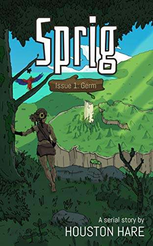 Sprig (Issue 1 - Germ): A fantasy serial story of exploration, adventure, and overcoming hatred