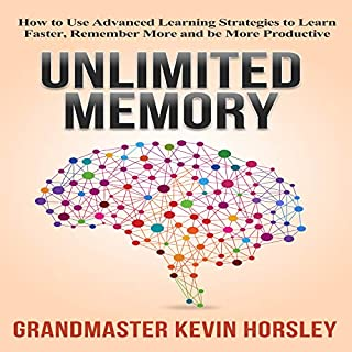 Unlimited Memory: How to Use Advanced Learning Strategies to Learn Faster, Remember More and be More Productive                   Written by:                                                                                                                                 Kevin Horsley                               Narrated by:                                                                                                                                 Dan Culhane                      Length: 2 hrs and 28 mins     36 ratings     Overall 4.6
