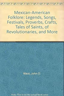 Mexican-American folklore: Legends, songs, festivals, proverbs, crafts, tales of saints, of revolutionaries, and more (The...