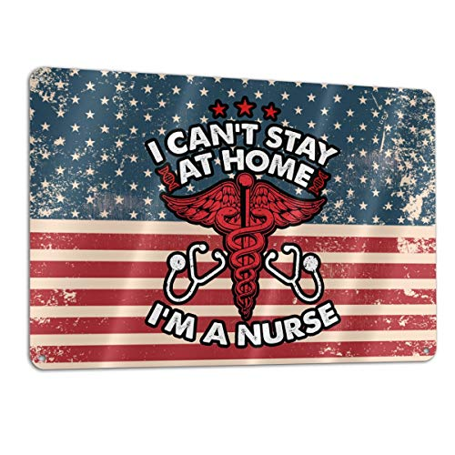 I Can't Stay at Home I'm A Nurse Stop Coronavirus Covid-19 (6) Aluminum Metal Sign 12x8 Inch
