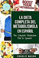 La dieta completa del Metabolismo En español/ The Complete Metabolism Diet In Spanish