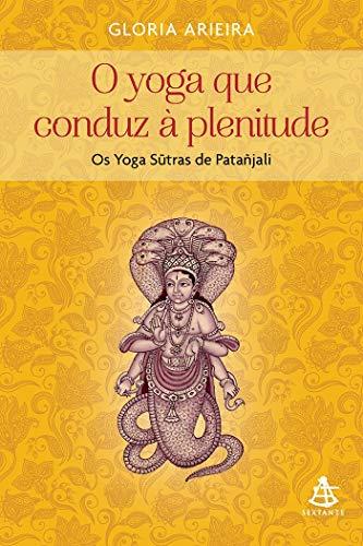 O Yoga que conduz à plenitude: Os Yoga Sutras de Patañjali