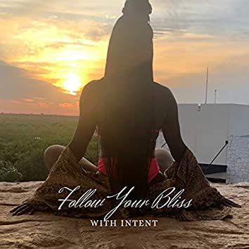 Follow Your Bliss with Intent