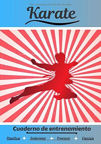 Karate Cuaderno de entrenamiento: Cuaderno de ejercicios para progresar | Deporte y pasión por el Karate | Libro para niño o adulto | Entrenamiento y aprendizaje | Libro de deportes |