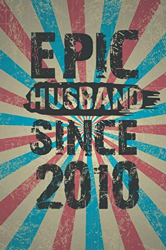 Epic Husband Since 2010: Father's Day Vintage Journal Notebook - Anniversary Gifts from Wife, Share your Feelings to your Husband and Spread the Love (Notebook Blank Lined Ruled 6x9 110 Pages)