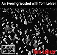 Evening Wasted With Tom Lehrer