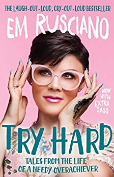 Try Hard: Tales from the Life of a Needy Overachiever (Extra Sass Edition) by [Em Rusciano]
