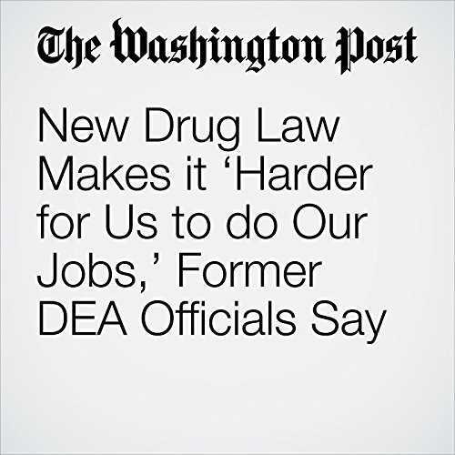 New Drug Law Makes it 'Harder for Us to do Our Jobs,' Former DEA Officials Say copertina