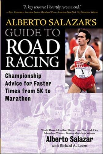 Alberto Salazar's Guide to Road Racing : Championship Advice for Faster Times from 5K to Marathons