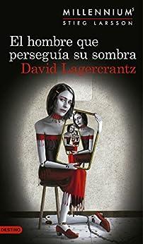 El hombre que perseguía su sombra (Serie Millennium 5) (Áncora & Delfín) PDF DESCARGAR EPUB