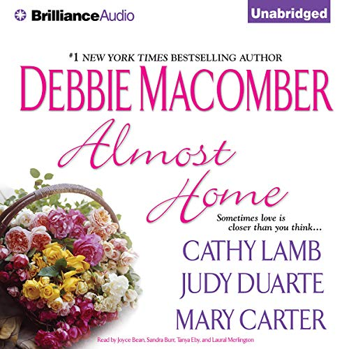 Almost Home Audiobook By Debbie Macomber,                                                                                        Cathy Lamb,                                                                                        Judy Duarte,                                                                                        Mary Carter cover art