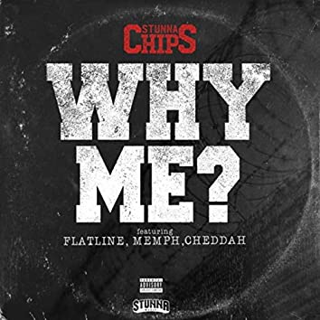 Why Me? (feat. Memph, Flatline & Cheedah)