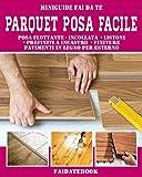 Parquet posa facile: Posa flottante - incollata  • listoni  • prefiniti a incastro  • finiture pavimenti in legno per esterno (Miniguide fai da te) (Italian Edition)