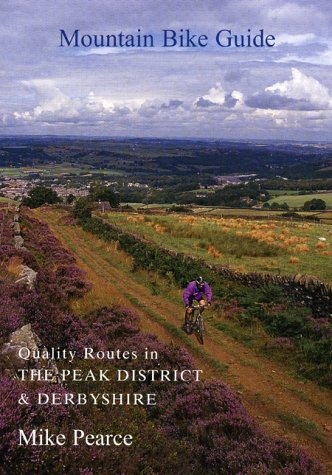 Mountain Bike Guide: Quality Routes in the Peak District and Derbyshire by Michael Pearce (1-Apr-2004) Paperback