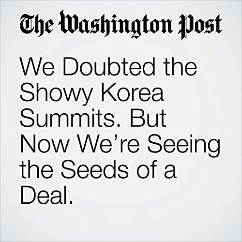 We Doubted the Showy Korea Summits. But Now We're Seeing the Seeds of a Deal. copertina