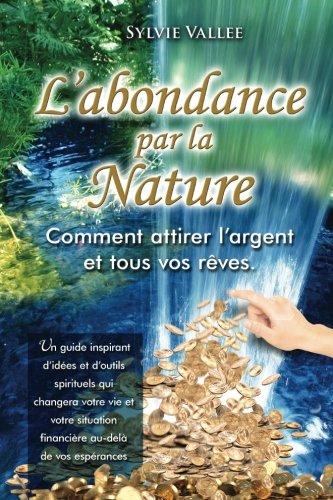 L'abondance par la nature, Comment attirer l'argent et tous vos reves