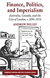Finance, Politics, and Imperialism: Australia, Canada, and the City of London, c.1896-1914 (Cambridge Imperial and Post-Colonial Studies Series) (English Edition)