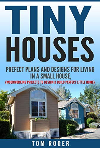Tiny Houses Prefect Plans And Designs For Living In A Small House Woodworking Projects To Design