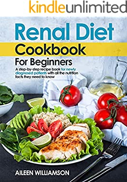 Renal Diet Cookbook for Beginners: A step-by-step recipe book for newly diagnosed patients with all the nutrition facts they need to know.