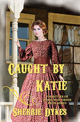 Caught By Katie (For Better Or For Worse Mail Order Brides Series ( Stand Alone Books, Short Story, Christian Romance) Book 1)