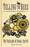 Telling the Bees and Other Customs: The Folklore of Rural Crafts
