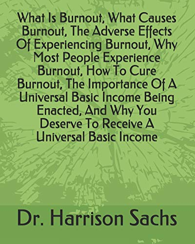 What Is Burnout, What Causes Burnout, The Adverse Effects Of Experiencing Burnout, Why Most People Experience Burnout, How To Cure Burnout, The ... Deserve To Receive A Universal Basic Income
