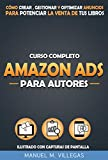 Curso Completo Amazon Ads para Autores: Cómo Crear, Gestionar y Optimizar Amazon Anuncios para Potenciar el Marketing y la Venta de tu Libro