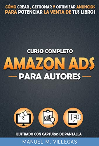 Curso Completo Amazon Ads para Autores: Cómo Crear, Gestionar y Optimizar Amazon Anuncios para Potenciar el Marketing y la Venta de tu Libro