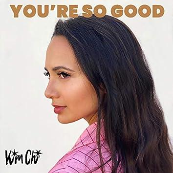 You're So Good