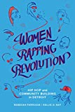 Women Rapping Revolution: Hip Hop and Community Building in Detroit (California Series in Hip Hop Studies Book 1)