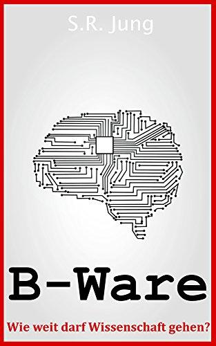 B-Ware: Wie weit darf Wissenschaft gehen?