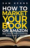 How to Market Your Book on Amazon: Real Advice from Someone Who's Doing It Well: (Work from Home Series: Book 11)