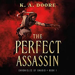 The Perfect Assassin     Chronicles of Ghadid, Book 1              Written by:                                                                                                                                 K. A. Doore                               Narrated by:                                                                                                                                 Amin El Gamal                      Length: 11 hrs and 32 mins     Not rated yet     Overall 0.0