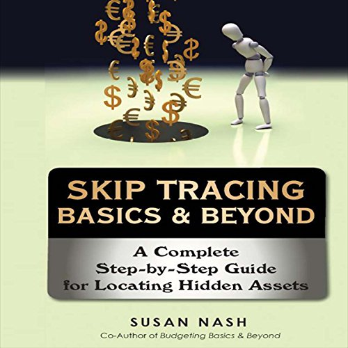 Skip Tracing Basics & Beyond     A Complete Step-by-Step Guide for Locating Hidden Assets              By:                                                                                                                                 Susan Nash                               Narrated by:                                                                                                                                 Susan Nash                      Length: 2 hrs and 40 mins     16 ratings     Overall 3.1