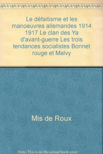 Le défaitisme et les manoeuvres allemandes 1914 1917 Le clan des Ya d'avant-guerre Les trois tendances socialistes Bonnet rouge et Malvy