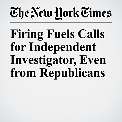 Firing Fuels Calls for Independent Investigator, Even from Republicans copertina