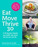 Eat Move Thrive 30: A 30 day plan. Evaluate your health, take action and live your best life.
