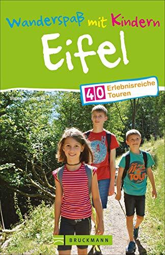 Wandern mit Kindern: Freizeit, Natur und Mehr genießen. Ein Tourenführer für familiären Wanderspaß in der Eifel. Inklusive essentieller Tipps für Eltern zum Wandern mit Kids.: 40 erlebnisreiche Touren